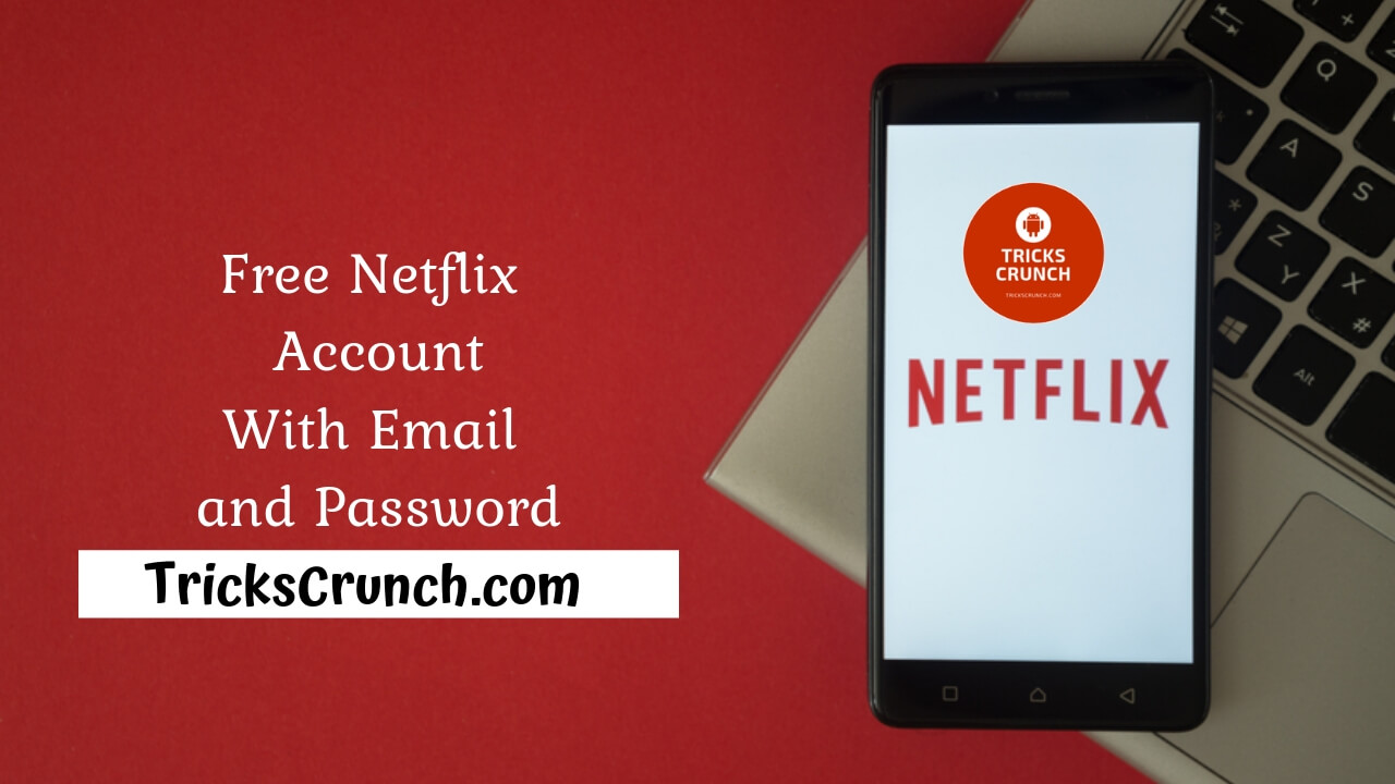 Free Netflix Account and Password [100% Working & Daily Updated]
